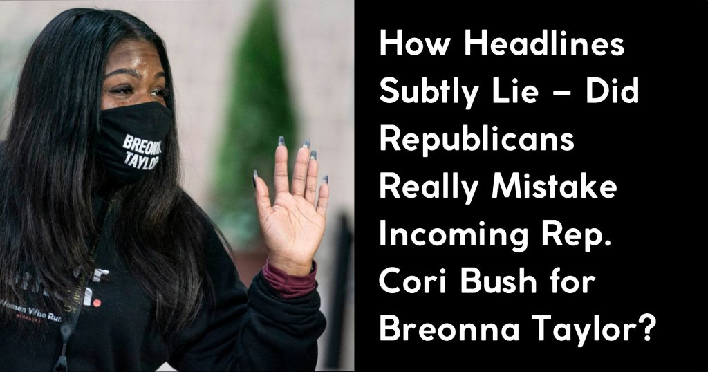How Headlines Subtly Lie Rep Bush Mistaken For Breonna Taylor