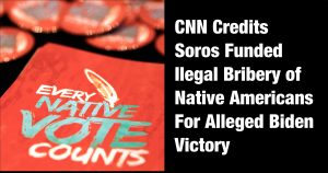 Soros Funded Bribery of Native Americans in 2020 Eleciton